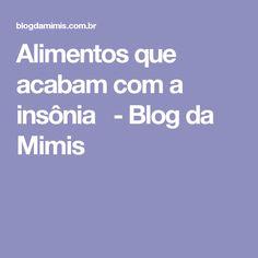 Alimentos que acabam com a insônia   - Blog da Mimis