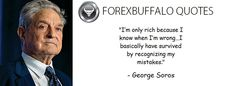 """""""I'm only rich because I know when I'm wrong…I basically have survived by recognizing my mistakes.""""  - George Soros"""