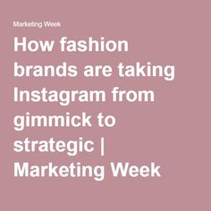 How fashion brands are taking Instagram from gimmick to strategic | Marketing Week