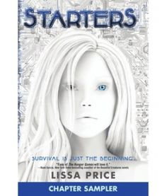 STARTERS by Lissa Price | In the future, teens rent their bodies to seniors who want to be young again. One girl discovers her renter plans to do more than party--her body will commit murder, if her mind can't stop it.