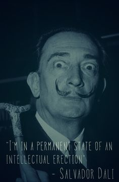 """I'm in a permanent state of an intellectual erection"" - Salvador Dali #quotes"