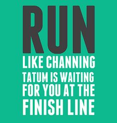 If this was true I would run a lot more haha inspirational quotes Channing Tatum