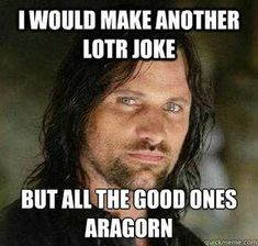Lord of the Rings memes will always make me laugh.