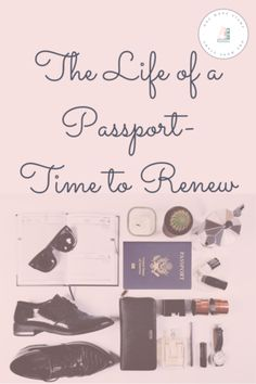The Life of a Passport- Time to Renew