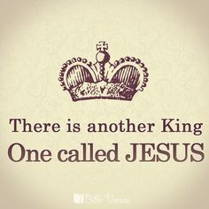There is another king, one called Jesus