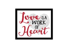 Love is a Work of Heart print Motivational by ArtisintheHeart