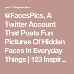 Pin Van Phoebe Truong Op Hidden Faces Pinterest - Facespics a twitter account all about hidden faces in everyday objects
