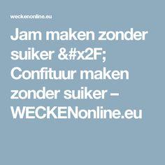 Jam maken zonder suiker / Confituur maken zonder suiker – WECKENonline.eu