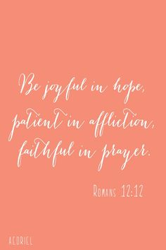 Be Joyful In Hope, Patient In Affliction, Faithful in Prayer. Romans This is my verse right now! Great Quotes, Quotes To Live By, Inspirational Quotes, Clever Quotes, Bible Quotes, Me Quotes, Faith Quotes, Quotable Quotes, Famous Quotes