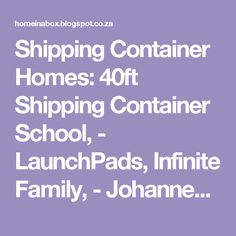 Shipping Container Homes: 40ft Shipping Container School, - LaunchPads, Infinite Family, - Johannesburg, South Africa,