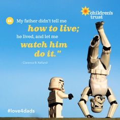 """My father didn't tell me how to live; he lived, and let me watch him do it.""  ~Clarence B. Kelland. Happy #fathersday to all the dads! Join us in celebrating those everyday heroes who are simply trying to be the best dads they can be by watching and sharing our video tribute to nurturing and loving dads, Episode II: Stormtrooper Father's Day."