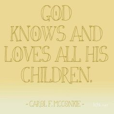 """""""God knows and loves all His children."""" - Carol McConkie"""