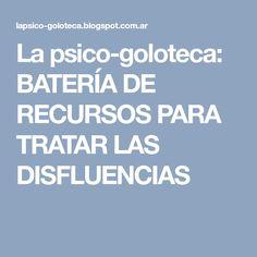 La psico-goloteca: BATERÍA DE RECURSOS PARA TRATAR LAS DISFLUENCIAS Speech Language Therapy