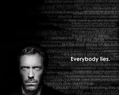"Indeed. As house says ""everybody lies"" as my dad said ""Every good lie has a kernel of truth"""