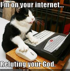 All atheists that you encounter on the internet are actually cats. And they still win all the arguments.