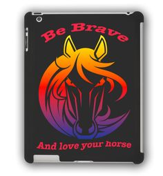 Equestrian Accessories - Be Brave Love Horse - iPad Case