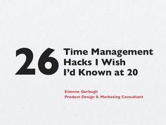 26 Time Management Hacks I Wish I'd Known at 20 by Etienne Garbugli @egarbugli via slideshare