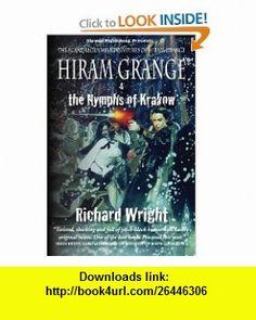 Hiram Grange and the Nymphs of Krakow The Scandalous Misadventures of Hiram Grange (Book #5) (9780982727515) Richard Wright, Malcolm McClinton, Danny Evarts , ISBN-10: 0982727518  , ISBN-13: 978-0982727515 ,  , tutorials , pdf , ebook , torrent , downloads , rapidshare , filesonic , hotfile , megaupload , fileserve