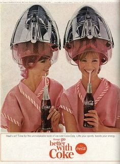 *1960 Coca Cola Ad..Wow..if we had known back then what Foiling your hair, Straightening Irons and Keratin Treaments.We would be Millionairs now!