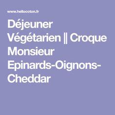 Déjeuner Végétarien || Croque Monsieur Epinards-Oignons-Cheddar