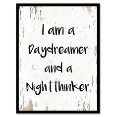 I am a daydreamer and a nightthinker Quote Saying Gift Ideas Home Decor Wall Art