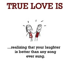 True Love is, laughter. - Cute Happy Quotes