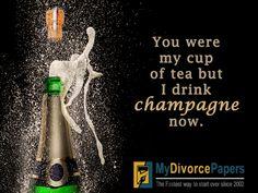 You were my cup of tea but I drink champagne now. Divorce Humor, Divorce Funny, Divorce Mediation, Divorce Papers, Broken Marriage, I Cup, My Cup Of Tea, Breakup, Tea Cups