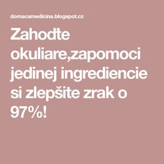 Zahoďte okuliare,zapomoci jedinej ingrediencie si zlepšite zrak o 97%! Dieta Detox, Natural Medicine, Health And Beauty, Health Fitness, Food And Drink, Nordic Interior, Diabetes, Gardening, Style