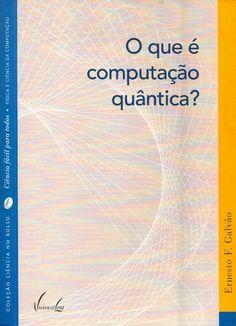 GALVÃO, Ernesto F.. O que é computação quântica?. Rio de Janeiro: Vieira & Lent, 2007. 118 p. (Coleção ciência de bolso: física e ciência da computação (Vieira & Lent)). il. tab. quad.; 18x13x0,5cm. ISBN 9788588782433.  Palavras-chave: CIENCIA DA COMPUTACAO; COMPUTADORES QUANTICOS.  CDU 004.38:539.1 / G182q / 2007