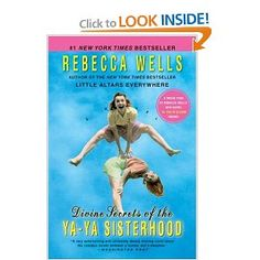 Divine Secrets of the Ya-Ya Sisterhood, Rebecca Wells.  I can't remember if I've read this before, but I know it's one of my favorite stories.