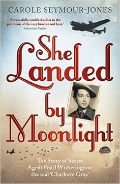 Amazon.com: She Landed by Moonlight: The Story of Secret Agent Pearl Witherington: the Real 'Charlotte Gray' (9781444724622): Carole Seymour-Jones: Books