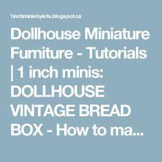 Dollhouse Miniature Furniture - Tutorials | 1 inch minis: DOLLHOUSE VINTAGE BREAD BOX - How to make a vintage bread box from card stock for your dollhouse.