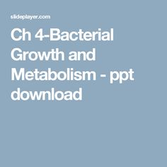 Ch 4-Bacterial Growth and Metabolism -  ppt download