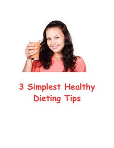 3 Simplest Healthy Dieting Tips! by WhiteDog9 via slideshare