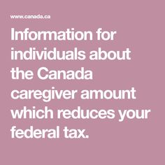 Information for individuals about the Canada caregiver amount which reduces your federal tax. Net Income, Income Tax Return, Tax Credits, Deduction, Money Matters, Caregiver, Federal Tax, Benefit, Parenting