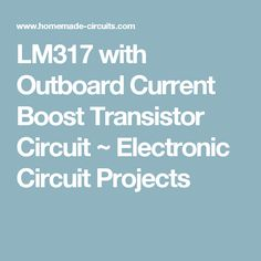LM317 with Outboard Current Boost Transistor Circuit ~ Electronic Circuit Projects