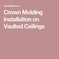 Crown Molding Installation on Vaulted Ceilings