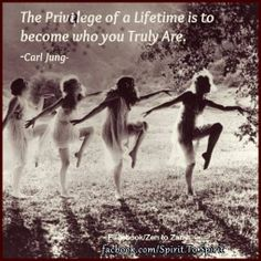 The privilege of a lifetime is to become who you really are - Carl Jung