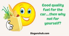 Good quality fuel for the car, then why not for yourself - Nutrition Month Slogans