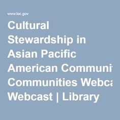 Cultural Stewardship in Asian Pacific American Communities Webcast | Library of Congress