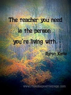 It's not your job to like me. It's mine!         ~ Byron Katie ~