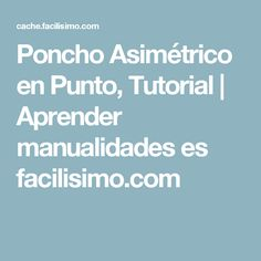 Poncho Asimétrico en Punto, Tutorial | Aprender manualidades es facilisimo.com