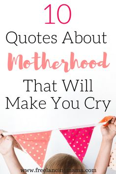 Ten Quotes about Motherhood That Will Make You Cry