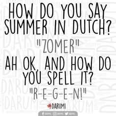 How do you say 'summer' in Dutch? 'Zomer ' Ah ok and How do you spell iT ? 'R-e-g-e-n'