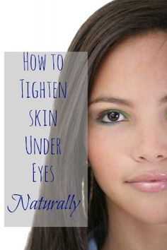 How to Tighten Skin Under Eyes - Naturally!