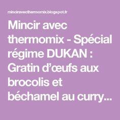 Mincir avec thermomix - Spécial régime DUKAN : Gratin d'œufs aux brocolis et béchamel au curry - DUKAN