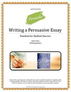 students always have a difficult time starting their persuasive  writing a persuasive essay handout reference guide