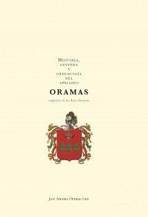 Historia, leyenda y genealogía del apellido Oramas originario de las islas Canarias / José Antonio Oramas Luis. http://absysnetweb.bbtk.ull.es/cgi-bin/abnetopac01?TITN=489777