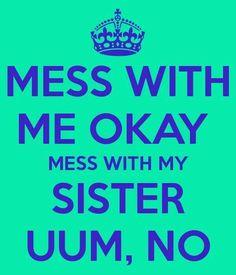 Mess with me okay...