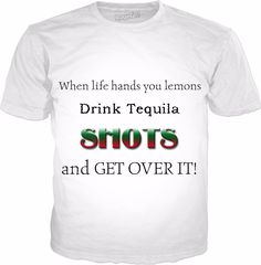 Check out my new product https://www.rageon.com/products/when-life-hands-you-lemons-drink-tequila?aff=HfKQ on RageOn!